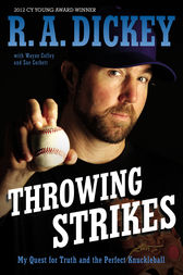 Throwing Strikes by R.A. Dickey