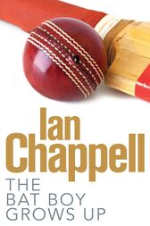 The Bat Boy Grows Up by Ian Chappell