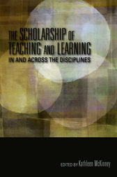 The Scholarship of Teaching and Learning In and Across the Disciplines by Foreword by Mary Taylor Huber. Edited by Kathleen McKinney