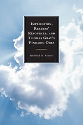 Implication, Readers' Resources, and Thomas Gray's Pindaric Odes by Frederick M. Keener
