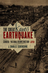 The Great Kanto Earthquake and the Chimera of National Reconstruction in Japan by J. Charles Schenking