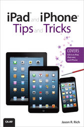 iPad and iPhone Tips and Tricks (Covers iOS 6 on iPad, iPad mini, and iPhone) by Jason R. Rich