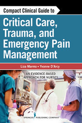 Compact Clinical Guide to Critical Care, Trauma, and Emergency Pain Management by Yvonne M D'Arcy