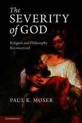 The Severity of God by Paul K. Moser