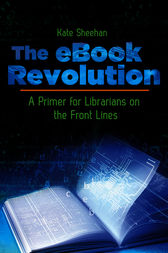 The eBook Revolution: A Primer for Librarians on the Front Lines by Kate Sheehan