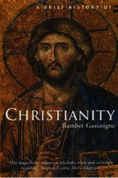 A Brief History of Christianity by Bamber Gascoigne