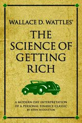 Wallace D. Wattles' The Science of Getting Rich by John Middleton