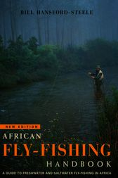 African fly-fishing handbook  A guide to freshwater and saltwater fly-fishing in Africa by Bill Hansford-Steele