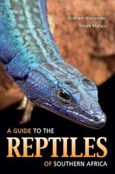 A Guide to the Reptiles of Southern Africa by Graham Alexander