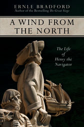 A Wind from the North: The Life of Henry the Navigator by Ernle Bradford