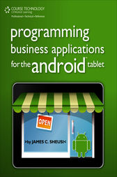 Programming Business Applications for the Android™ Tablet by James C. Sheusi