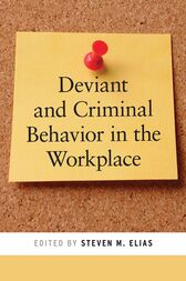 Deviant and Criminal Behavior in the Workplace by Steven  M. Elias