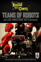 Build Your Own Teams of Robots with LEGO® Mindstorms® NXT and Bluetooth® by Cameron Hughes