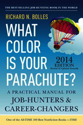 What Color Is Your Parachute? 2014 by Richard N. Bolles