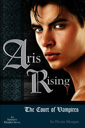 Aris Rising: The Court of Vampires by Devin Morgan