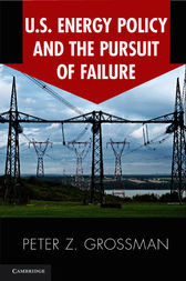U.S. Energy Policy and the Pursuit of Failure by Peter Z. Grossman