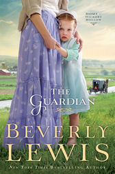 The Guardian (Home to Hickory Hollow Book #3) by Beverly Lewis