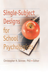 Single-Subject Designs for School Psychologists by Christopher H Skinner