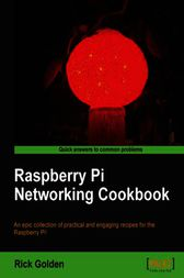 Raspberry Pi Networking Cookbook by Rick Golden