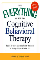 The Everything Guide to Cognitive Behavioral Therapy by Ellen Bowers
