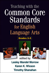 Teaching with the Common Core Standards for English Language Arts, Grades 3-5 by Lesley Mandel Morrow