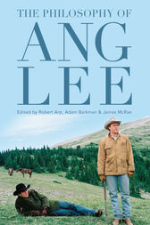 The Philosophy of Ang Lee by Robert Arp