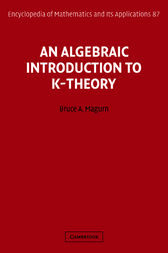 An Algebraic Introduction to K-Theory by Bruce A. Magurn