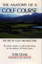 The Anatomy of a Golf Course by Tom Doak