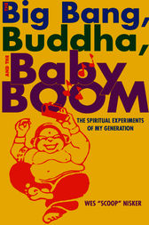 The Big Bang, the Buddha, and the Baby Boom by Wes Scoop Nisker