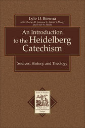 An Introduction to the Heidelberg Catechism (Texts and Studies in Reformation and Post-Reformation Thought) by Lyle D. Bierma