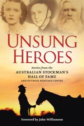 Unsung Heroes: Stories from the Australian Stockman's Hall of Fame and Outback Heritage Centre