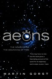 Aeons: The Search for the Beginning of Time (Text Only) by Martin Gorst