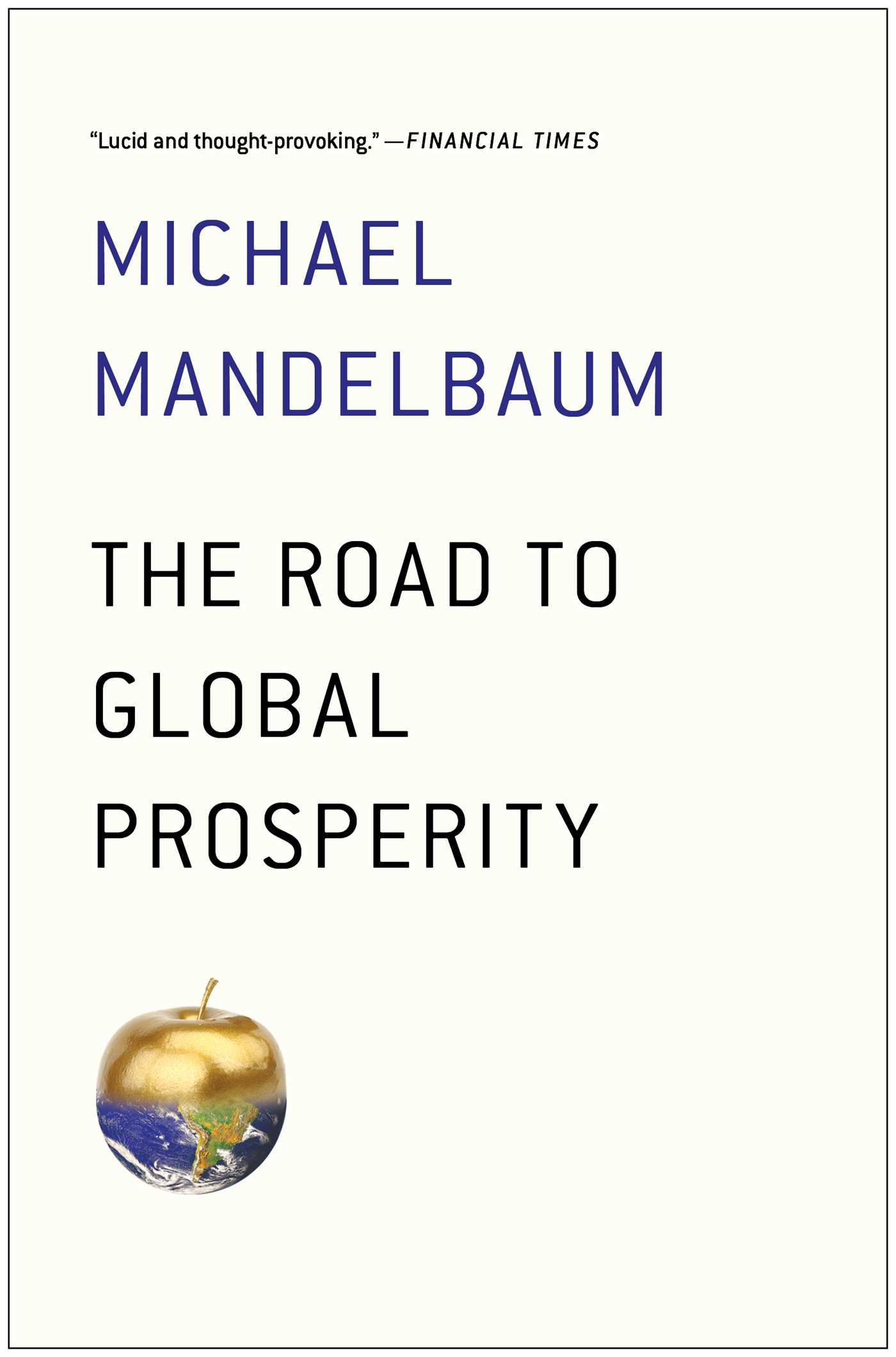 Download Ebook The Road to Global Prosperity by Michael Mandelbaum Pdf