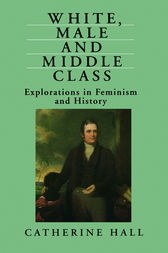 White, Male and Middle Class by Catherine Hall
