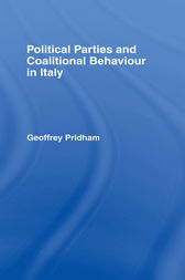 Political Parties and Coalitional Behaviour in Italy by Geoffrey Pridham