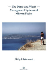 Dams and Water Management Systems of Minoan Pseira by Philip P. Betancourt