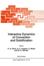 Interactive Dynamics of Convection and Solidification by S.H. Davis