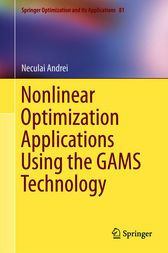 Nonlinear Optimization Applications Using the GAMS Technology by Neculai Andrei