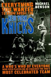 Everything You Wanted to Know About the New York Knicks by Michael Benson