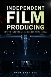Independent Film Producing by Paul Battista