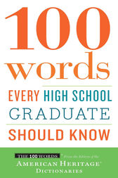 100 Words Every High School Graduate Should Know by Editors of the American Heritage Dictionaries