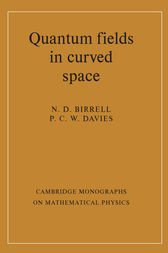Quantum Fields in Curved Space by N. D. Birrell