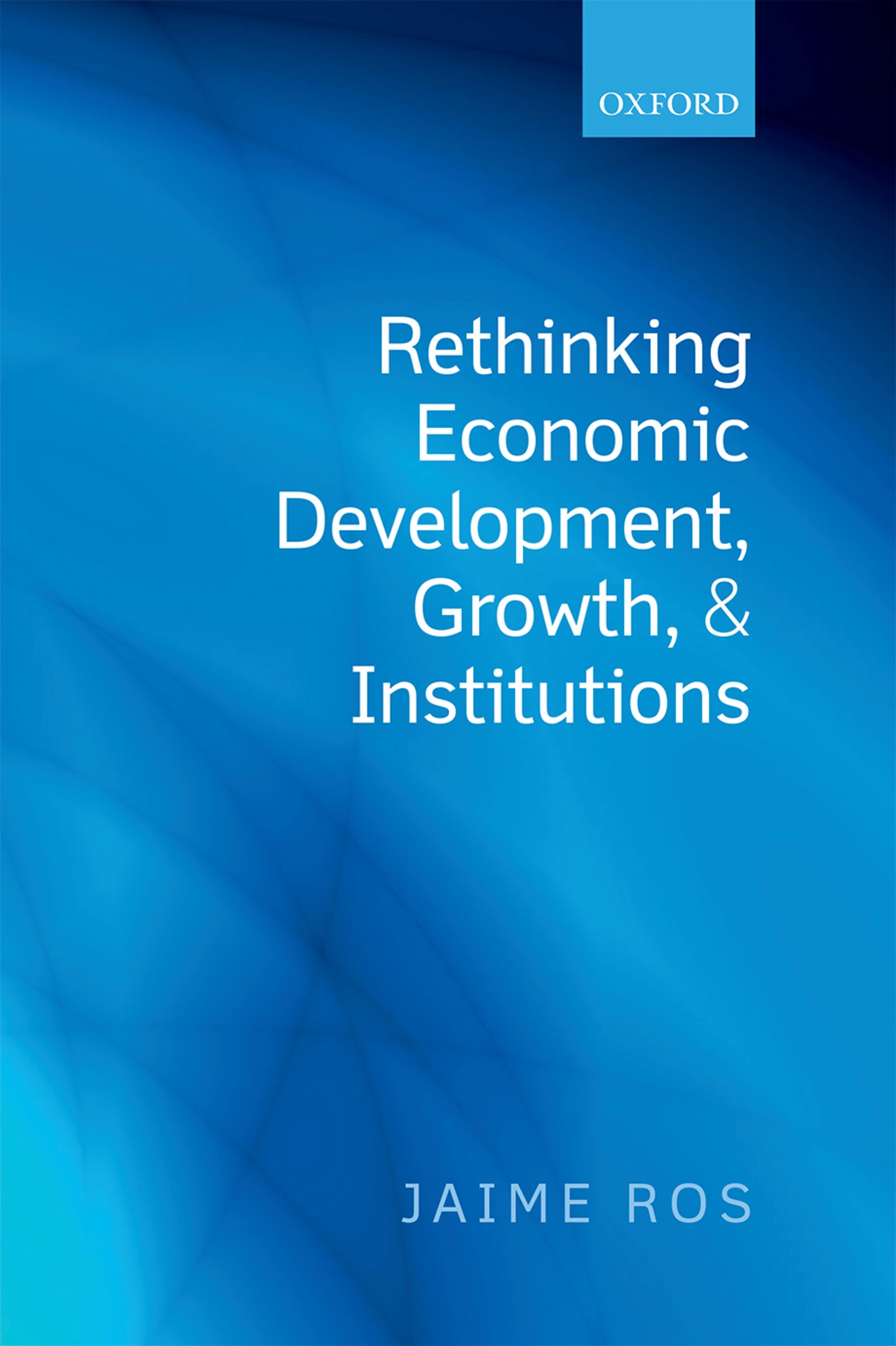 Download Ebook Rethinking Economic Development, Growth, and Institutions by Jaime Ros Pdf