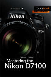 Mastering the Nikon D7100 by Darrell Young