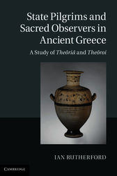 State Pilgrims and Sacred Observers in Ancient Greece: A Study of Theōriā and Theōroi