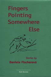 Fingers Pointing Somewhere Else by Daniela Fischerová