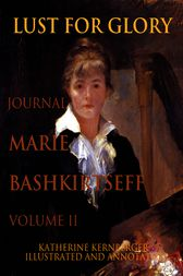 Lust for Glory, Volume II: The Journal of Marie Bashkirtseff