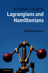 A Student's Guide to Lagrangians and Hamiltonians by Patrick Hamill