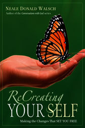 ReCreating Your Self by Neale Donald Walsch