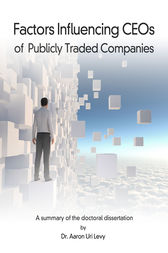 Factors Influencing CEOs of Publicly Traded Companies by Aaron U. Levy